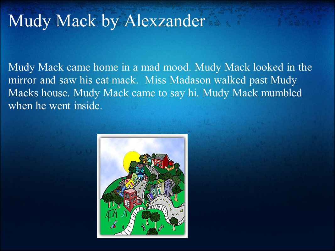 Mudy Mack by Alexzander Mudy Mack came home in a mad mood.