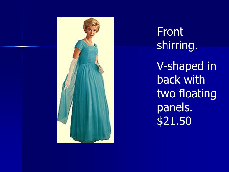 Front shirring. V-shaped in back with two floating panels. $21.50