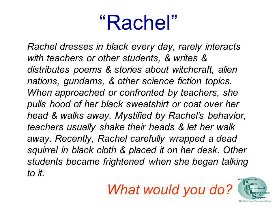 Rachel Rachel dresses in black every day, rarely interacts with teachers or other students, & writes & distributes poems & stories about witchcraft, a