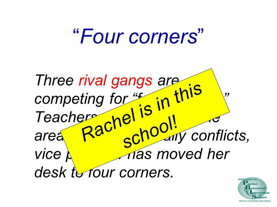 Four corners Three rival gangs are competing for four corners. Teachers actively avoid the area. Because of daily conflicts, vice principal has moved