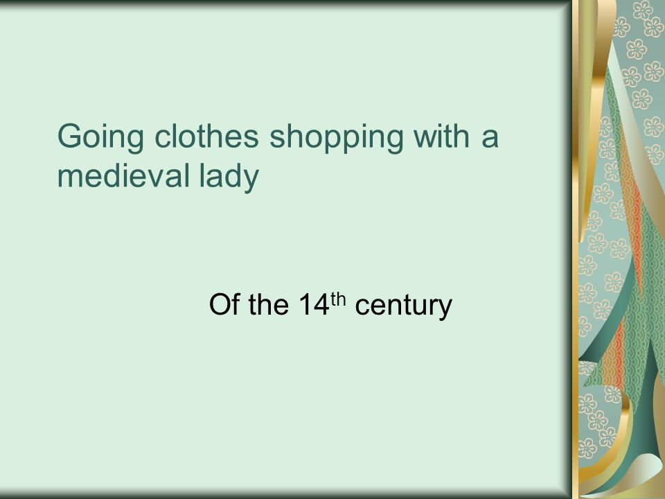 Where and When clothes were bought Wearing the correct clothing proved essential in the medieval ages.
