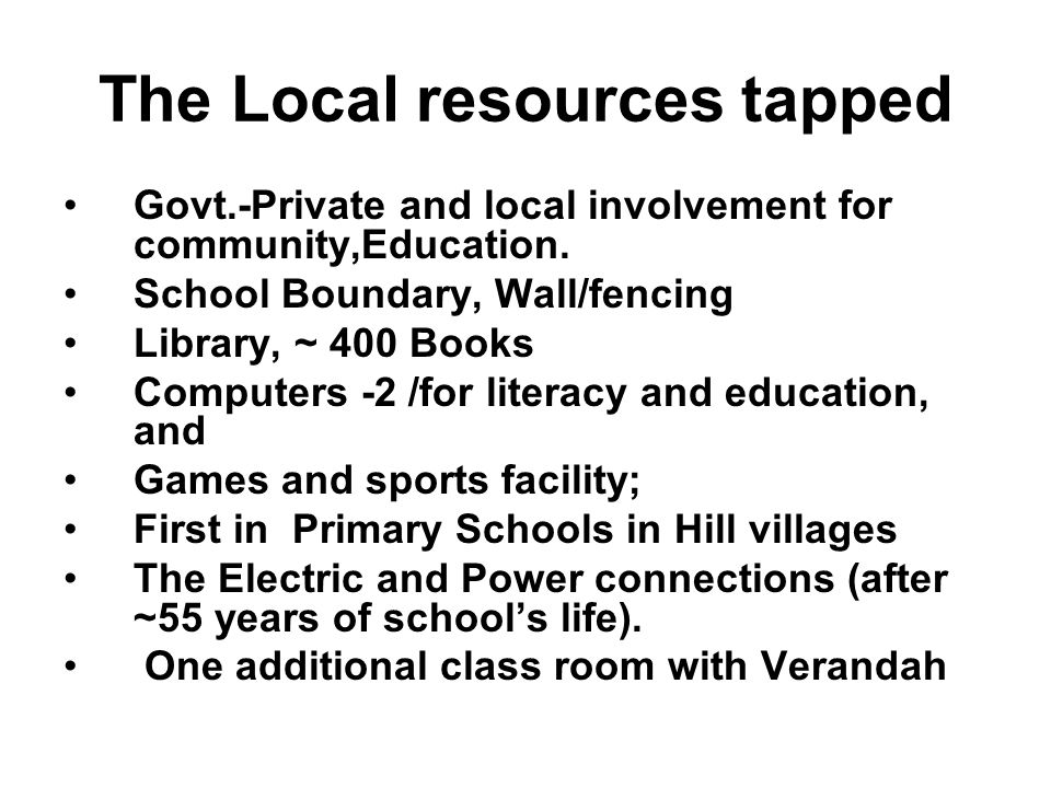 The Local resources tapped Govt.-Private and local involvement for community,Education.
