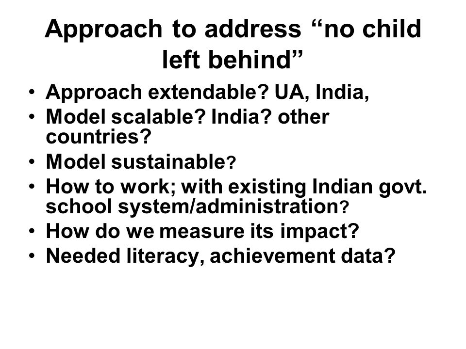 Approach to address no child left behind Approach extendable.