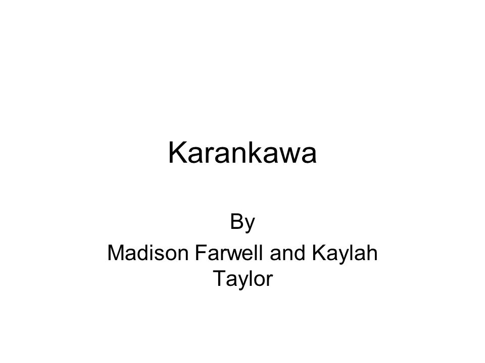 Karankawa By Madison Farwell and Kaylah Taylor