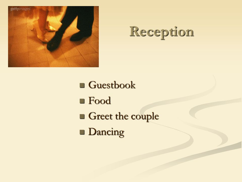 Guests Family and friends Family and friends Gifts from registries or money Gifts from registries or money Dress up Dress up Some only come to the reception Some only come to the reception