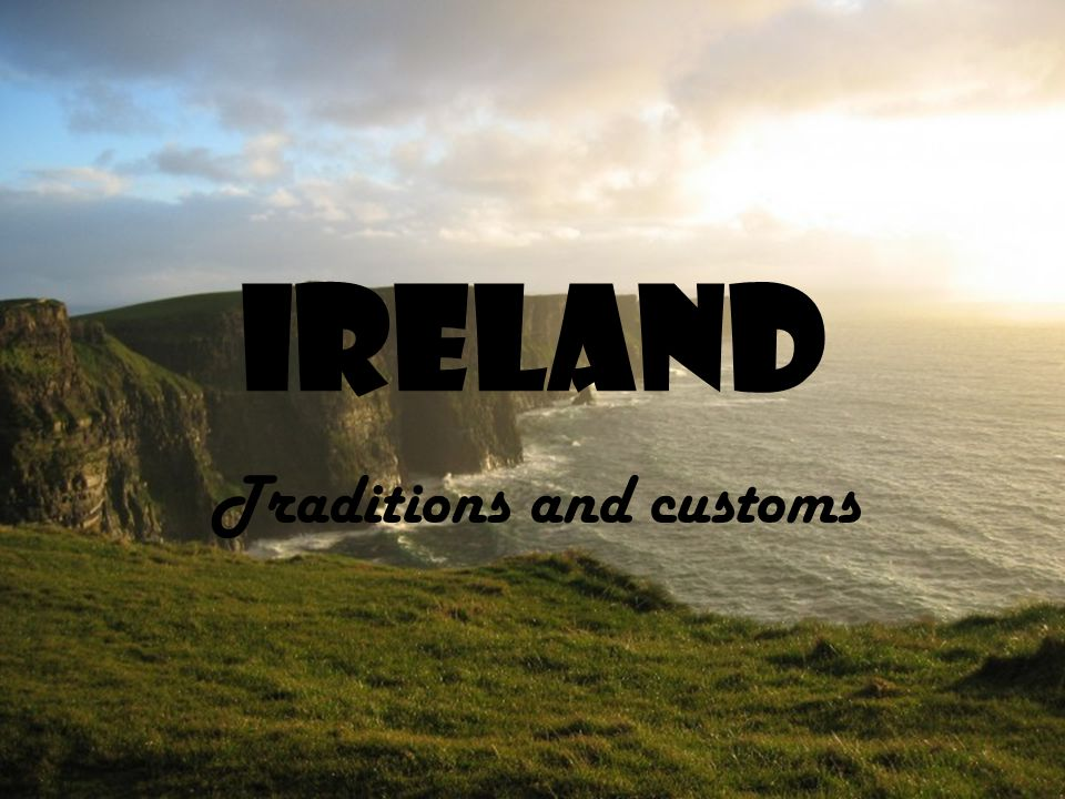 IRELAND Traditions and customs