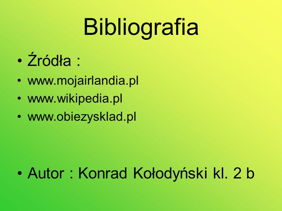 Bibliografia Źródła : www.mojairlandia.pl www.wikipedia.pl www.obiezysklad.pl Autor : Konrad Kołodyński kl.