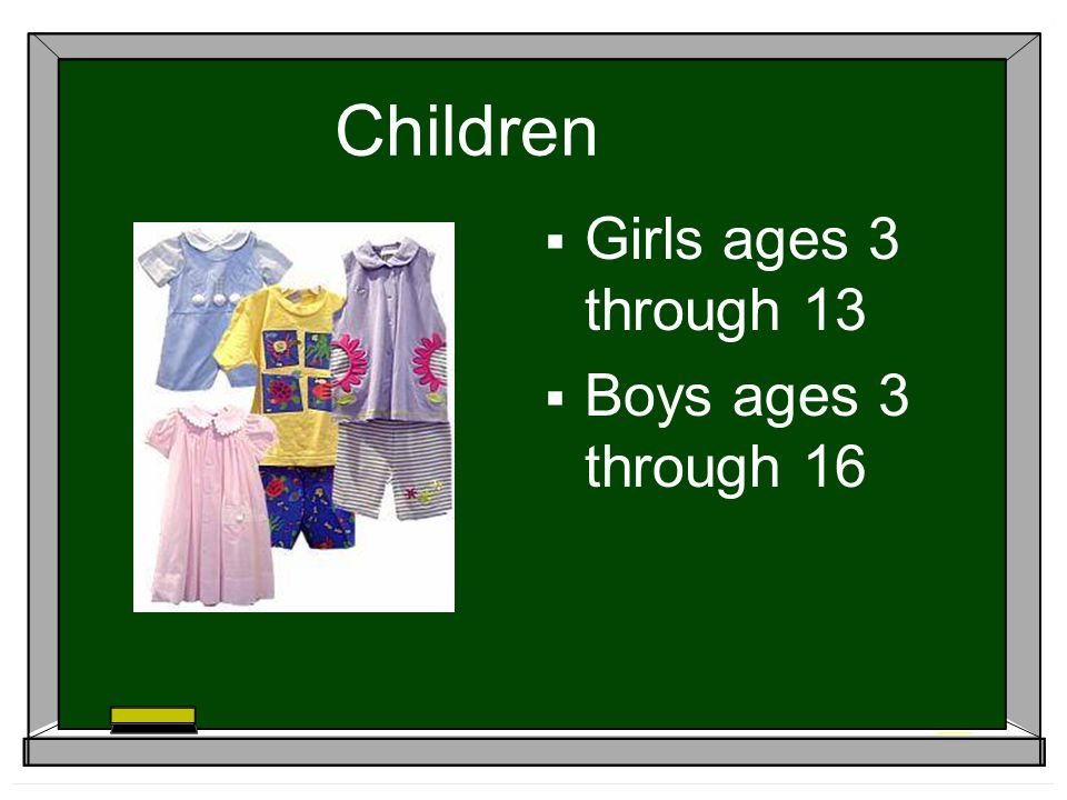 Children Girls ages 3 through 13 Boys ages 3 through 16