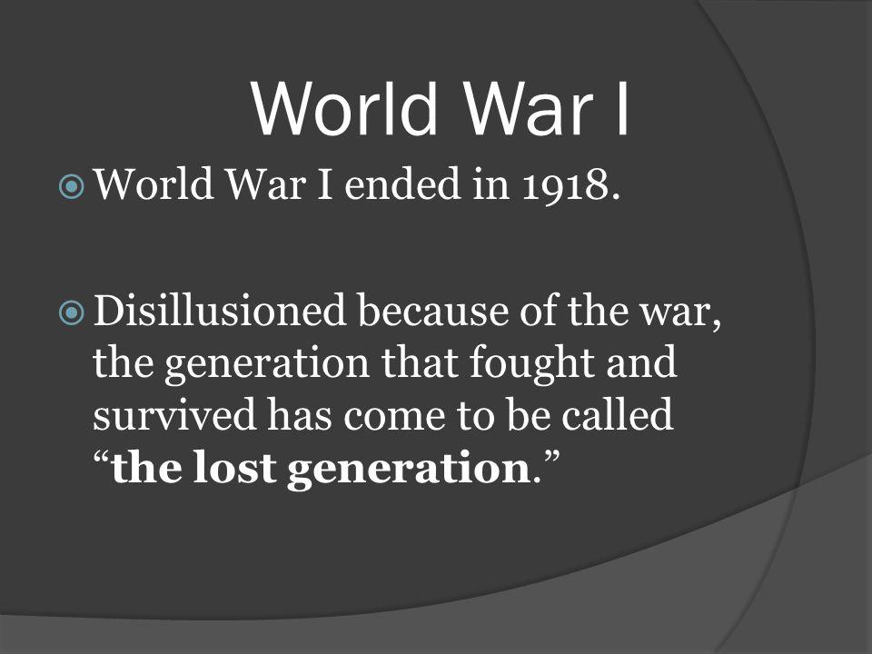 World War I World War I ended in 1918.