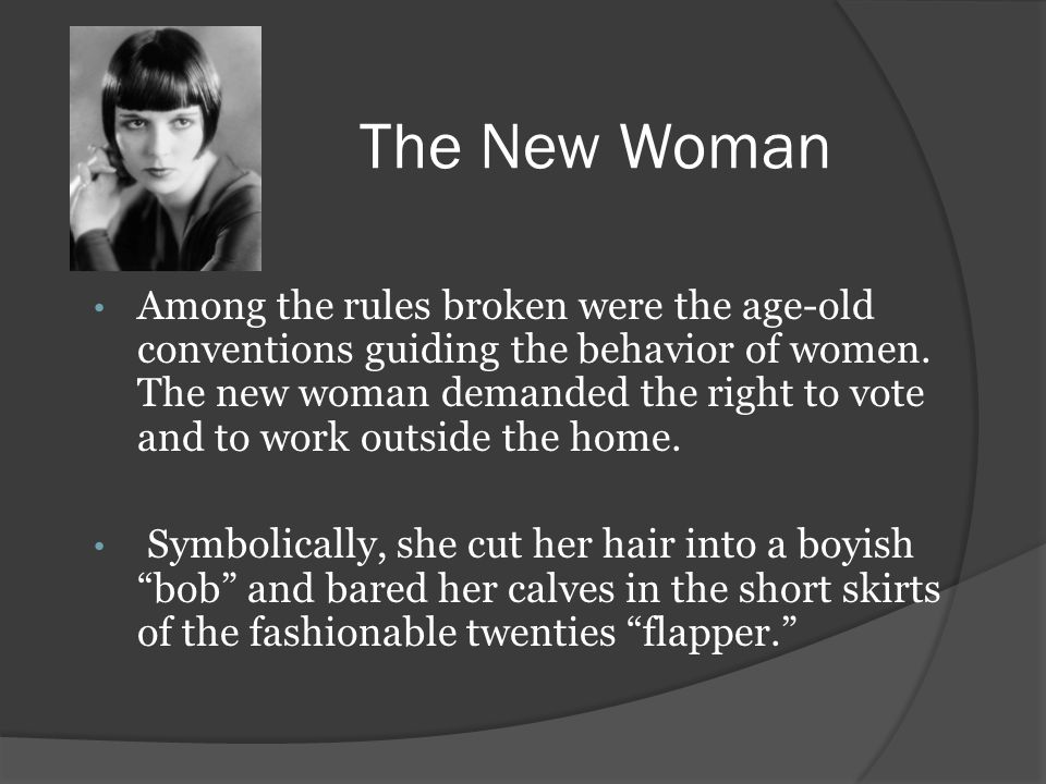 The New Woman Among the rules broken were the age-old conventions guiding the behavior of women.