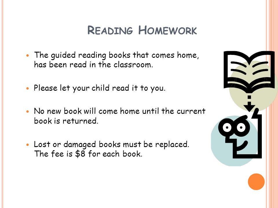 R EADING H OMEWORK The guided reading books that comes home, has been read in the classroom.