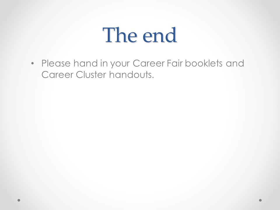 The end Please hand in your Career Fair booklets and Career Cluster handouts.