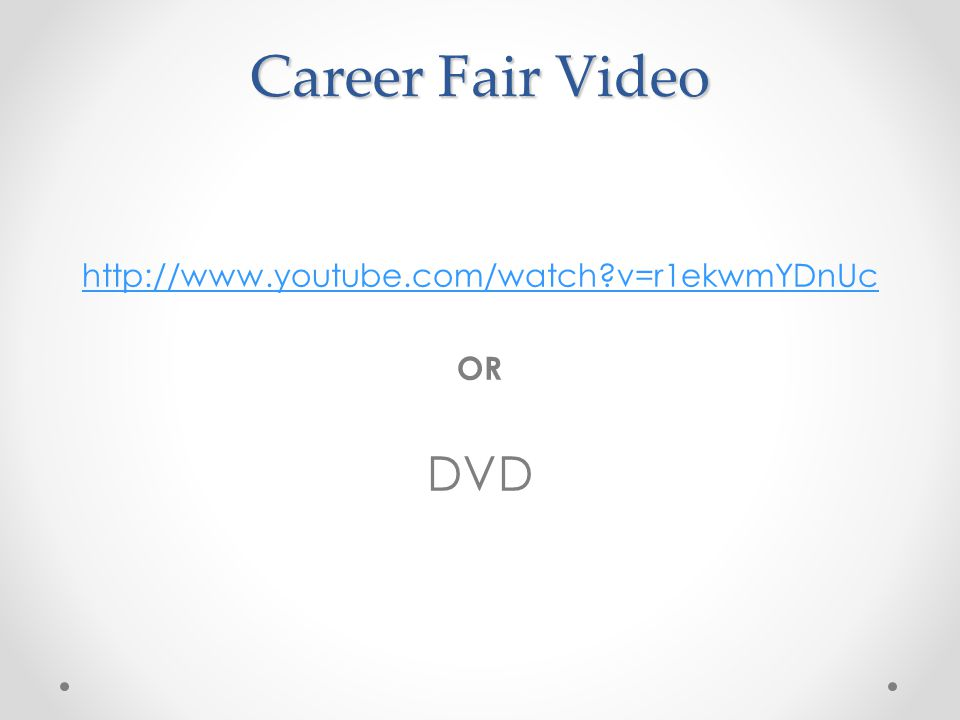 Career Fair Video http://www.youtube.com/watch v=r1ekwmYDnUc OR DVD