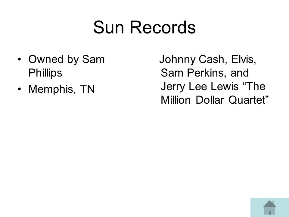 Sun Records Owned by Sam Phillips Memphis, TN Johnny Cash, Elvis, Sam Perkins, and Jerry Lee Lewis The Million Dollar Quartet