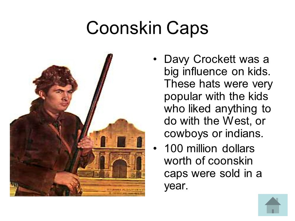 Coonskin Caps Davy Crockett was a big influence on kids.