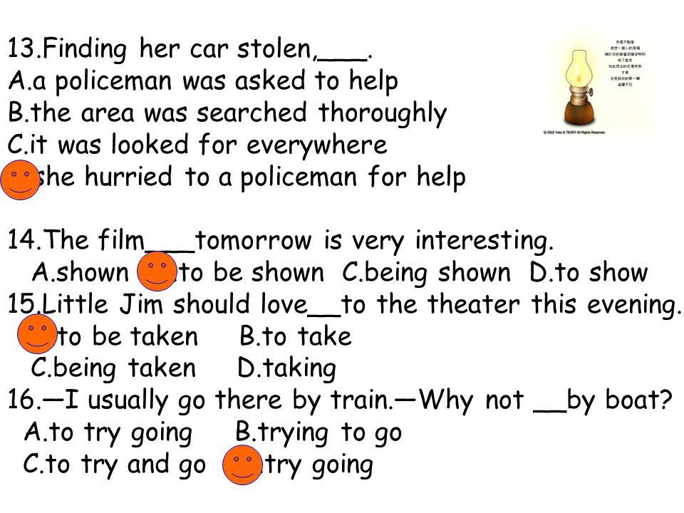 13.Finding her car stolen,___.