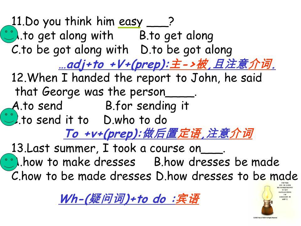 11.Do you think him easy ___.