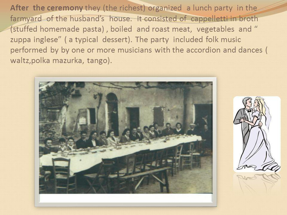 After the ceremony they (the richest) organized a lunch party in the farmyard of the husbands house.