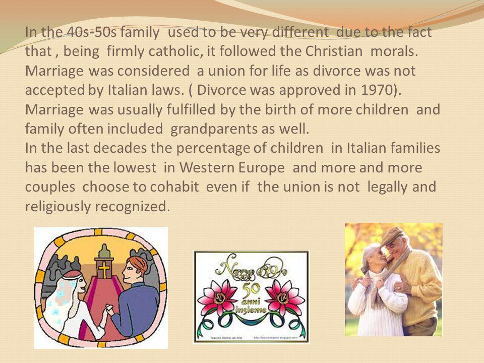 In the 40s-50s family used to be very different due to the fact that, being firmly catholic, it followed the Christian morals.