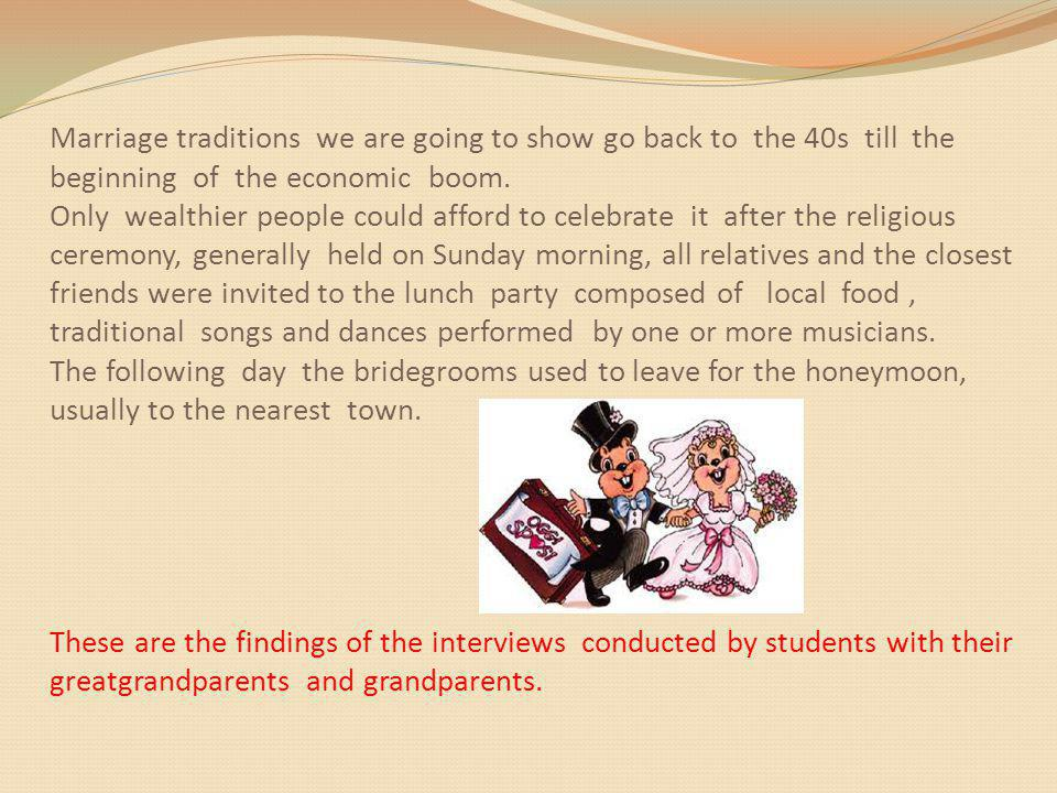 Marriage traditions we are going to show go back to the 40s till the beginning of the economic boom.