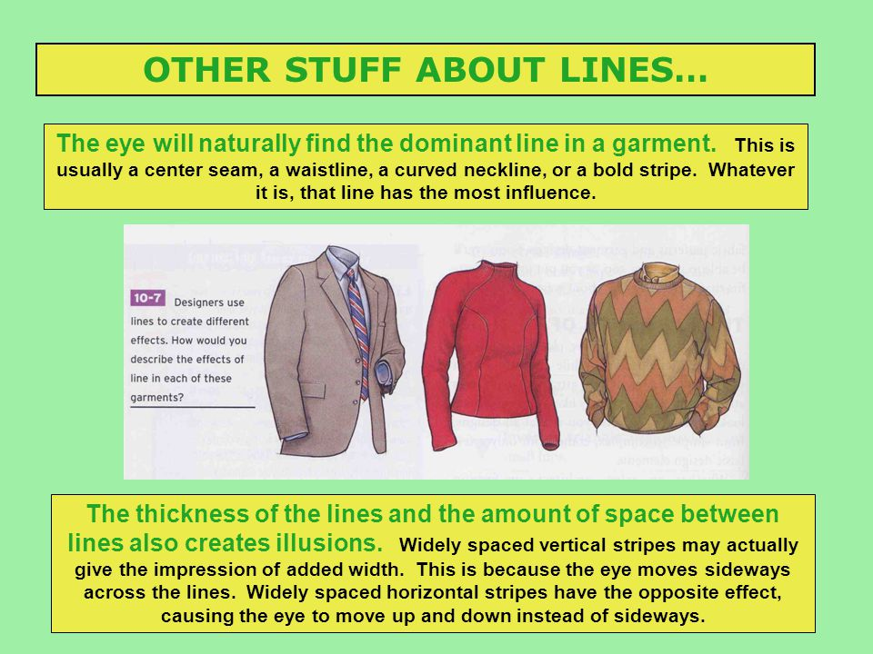 OTHER STUFF ABOUT LINES… The eye will naturally find the dominant line in a garment. This is usually a center seam, a waistline, a curved neckline, or