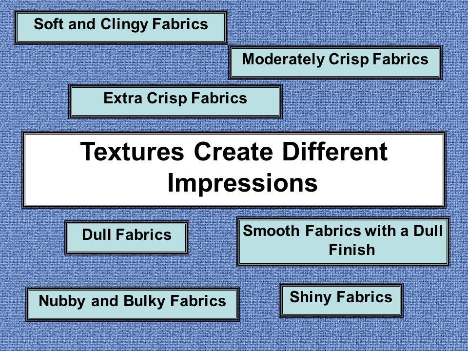 Soft and Clingy Fabrics Textures Create Different Impressions Moderately Crisp Fabrics Extra Crisp Fabrics Dull Fabrics Nubby and Bulky Fabrics Smooth Fabrics with a Dull Finish Shiny Fabrics