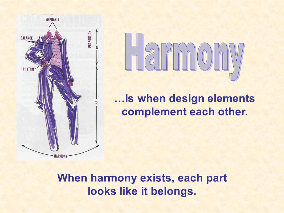 …Is when design elements complement each other. When harmony exists, each part looks like it belongs.