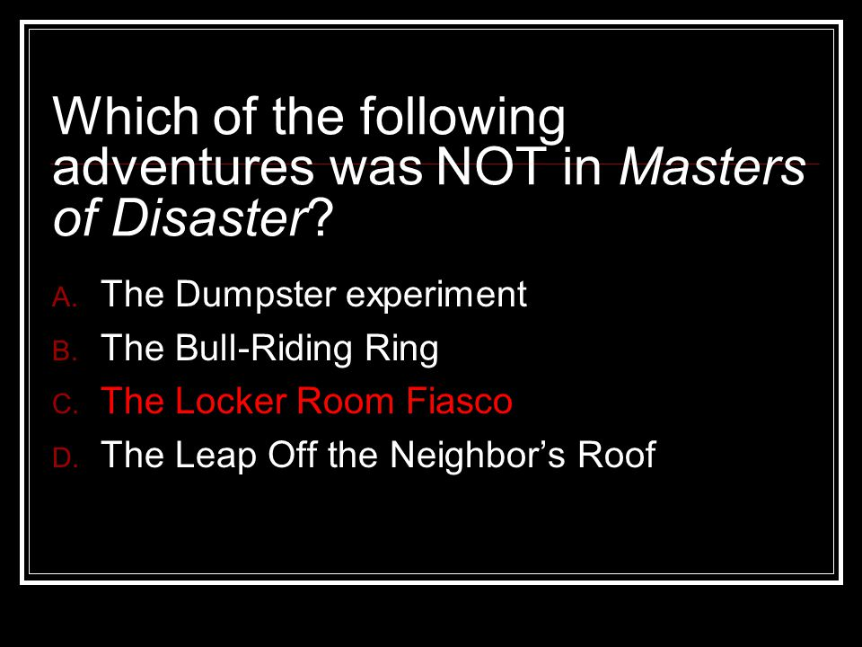 Which of the following adventures was NOT in Masters of Disaster.