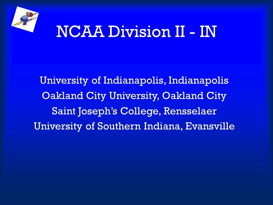 NCAA Division II - IN University of Indianapolis, Indianapolis Oakland City University, Oakland City Saint Josephs College, Rensselaer University of S