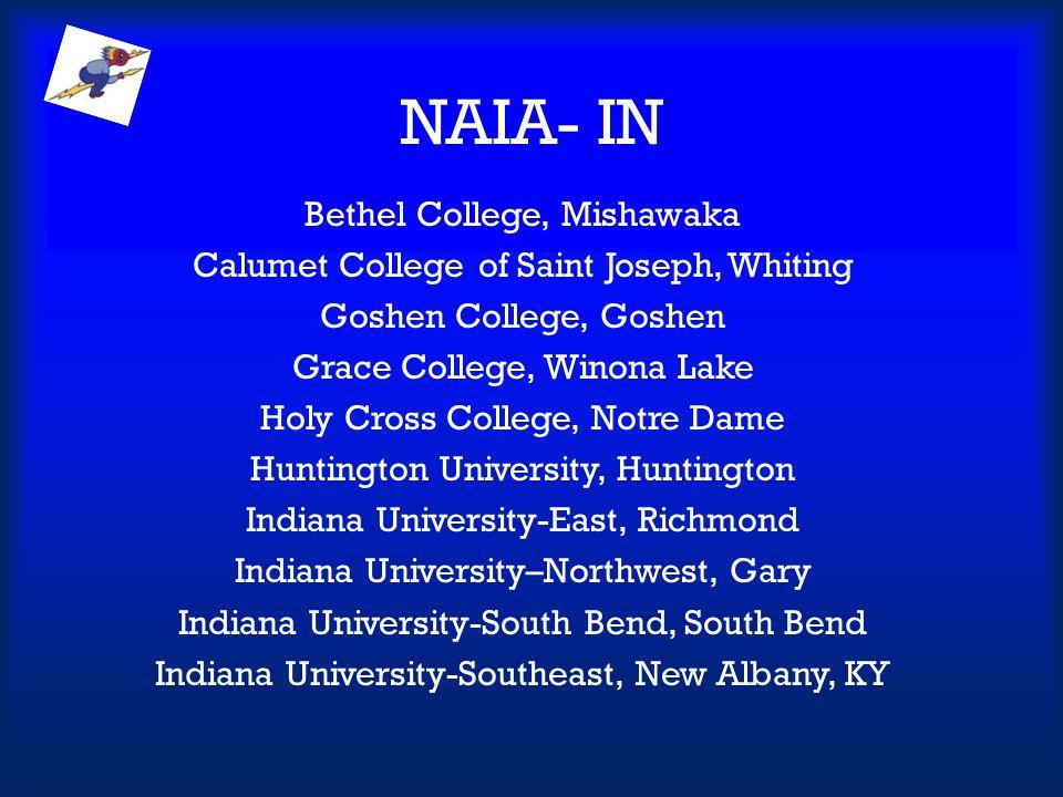 NAIA- IN Bethel College, Mishawaka Calumet College of Saint Joseph, Whiting Goshen College, Goshen Grace College, Winona Lake Holy Cross College, Notr