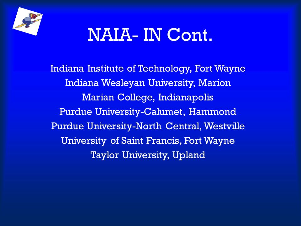 NAIA- IN Cont. Indiana Institute of Technology, Fort Wayne Indiana Wesleyan University, Marion Marian College, Indianapolis Purdue University-Calumet,