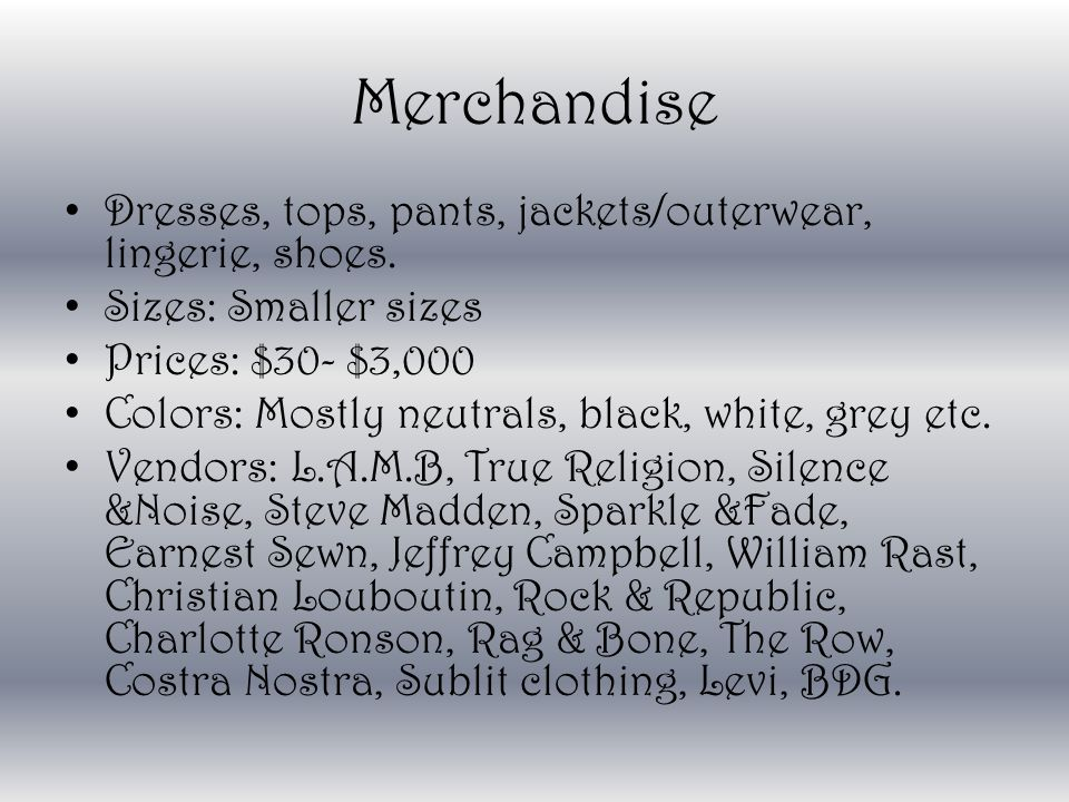 Merchandise Dresses, tops, pants, jackets/outerwear, lingerie, shoes.