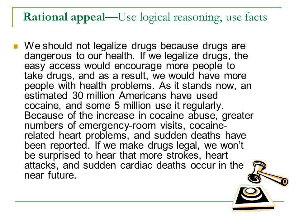 persuasion essay to dream is heaven like but to act is heaven  rational appealuse logical reasoning use facts we should not legalize drugs because drugs are dangerous
