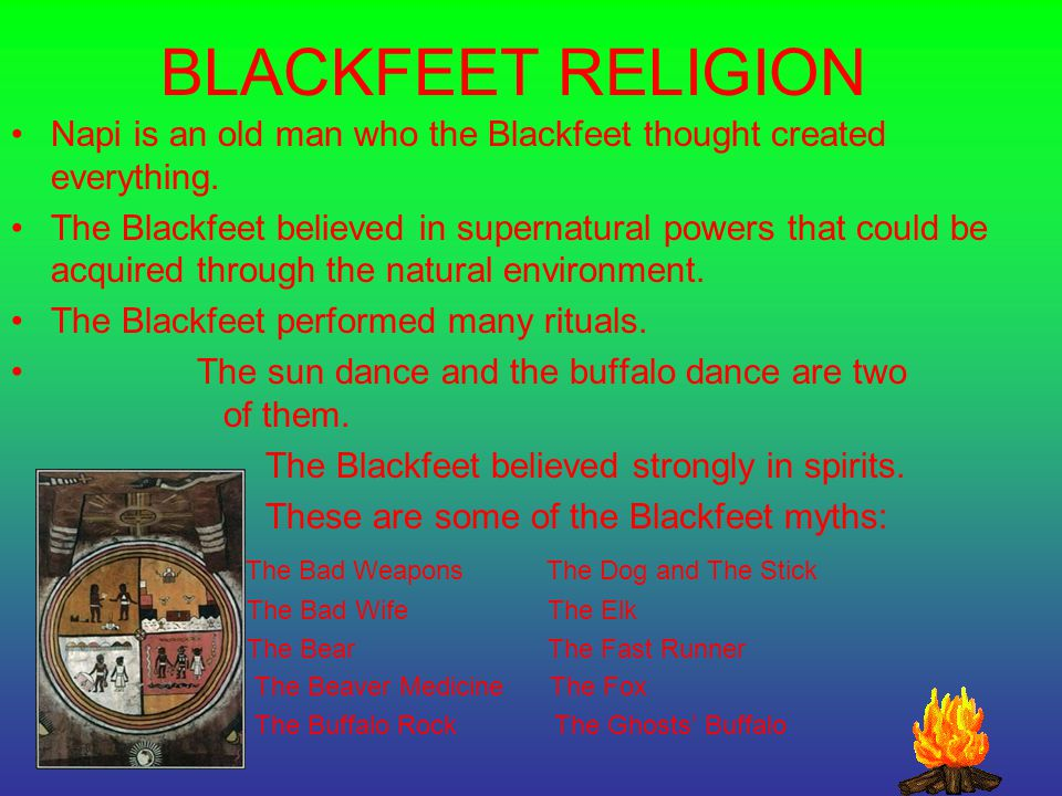 BLACKFEET RELIGION Napi is an old man who the Blackfeet thought created everything.
