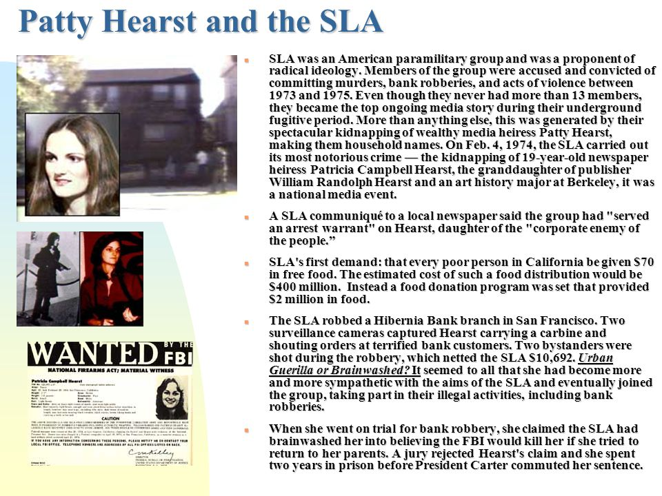 Patty Hearst and the SLA n SLA was an American paramilitary group and was a proponent of radical ideology.