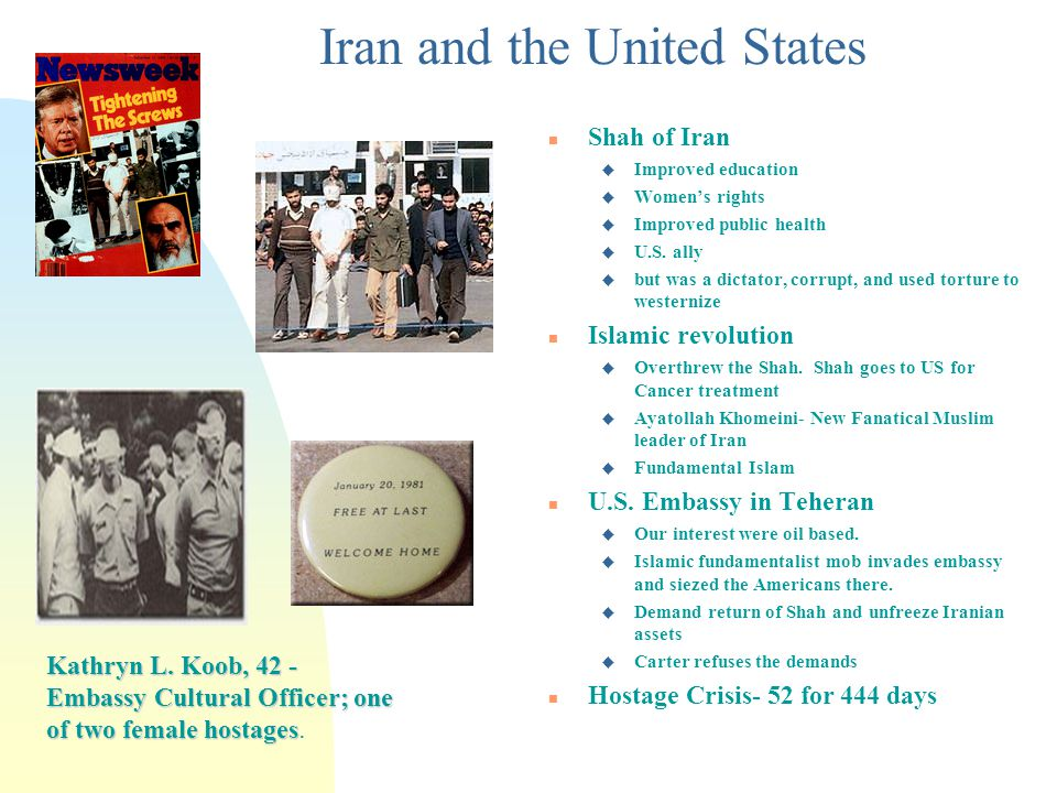 Iran and the United States n Shah of Iran u Improved education u Womens rights u Improved public health u U.S. ally u but was a dictator, corrupt, and