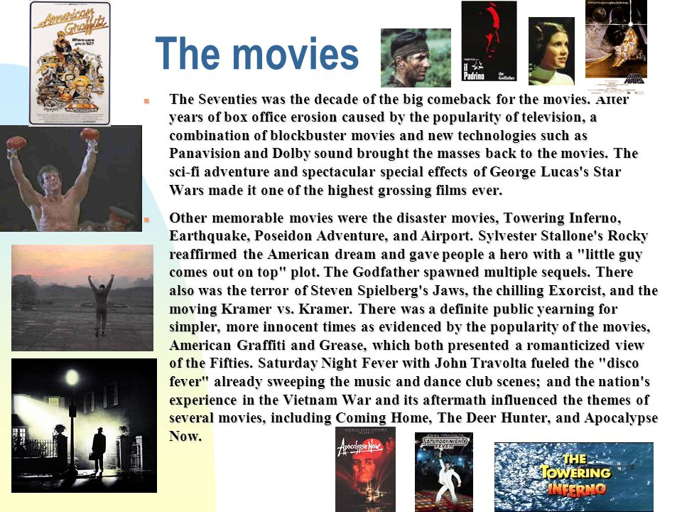 The movies n The Seventies was the decade of the big comeback for the movies. After years of box office erosion caused by the popularity of television