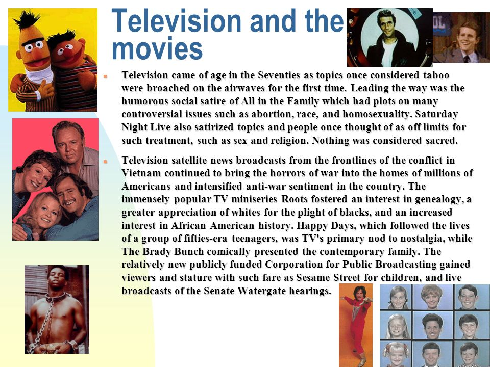 Television and the movies n Television came of age in the Seventies as topics once considered taboo were broached on the airwaves for the first time.