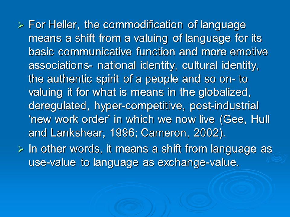 For Heller, the commodification of language means a shift from a valuing of language for its basic communicative function and more emotive association