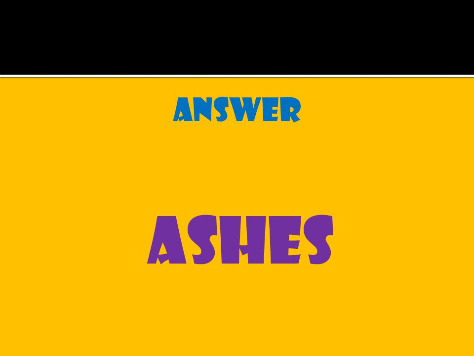 answer ashes