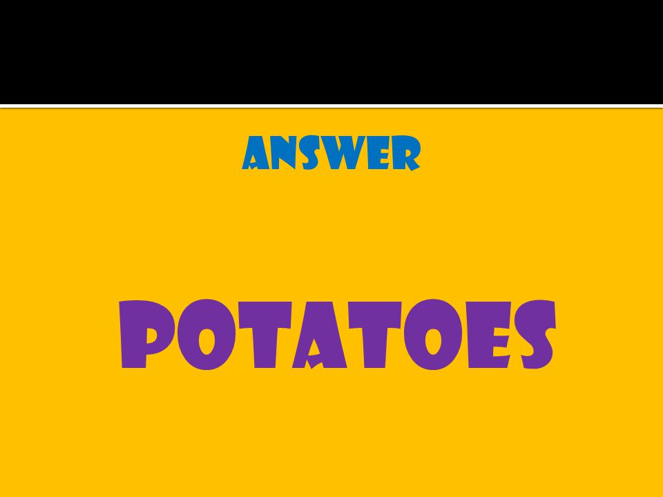 answer potatoes