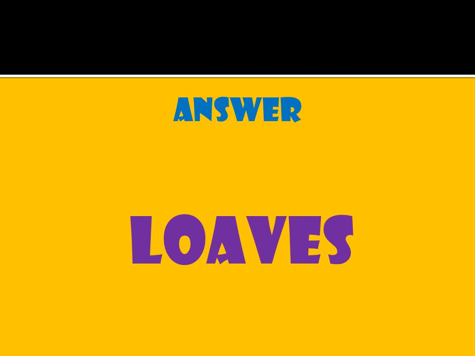 answer loaves