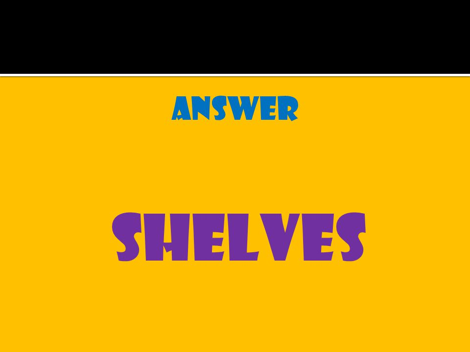 answer shelves