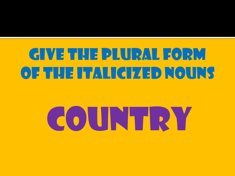 Give the plural form of the italicized nouns country