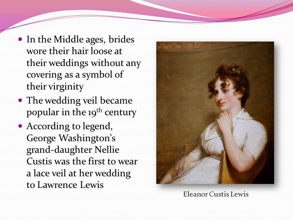 In the Middle ages, brides wore their hair loose at their weddings without any covering as a symbol of their virginity The wedding veil became popular