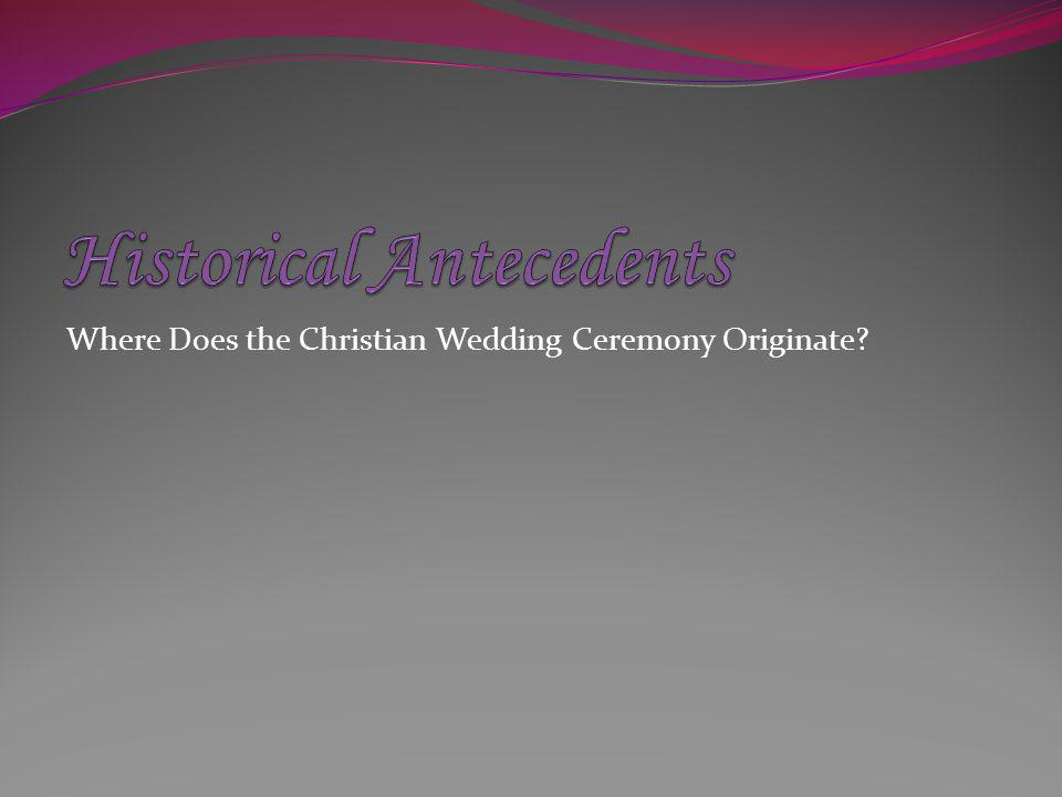 Christian wedding customs draw heavily from the traditions of ancient Israel and ancient Rome