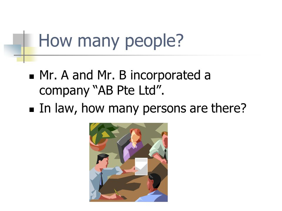 How many people.Mr. A and Mr. B incorporated a company AB Pte Ltd.