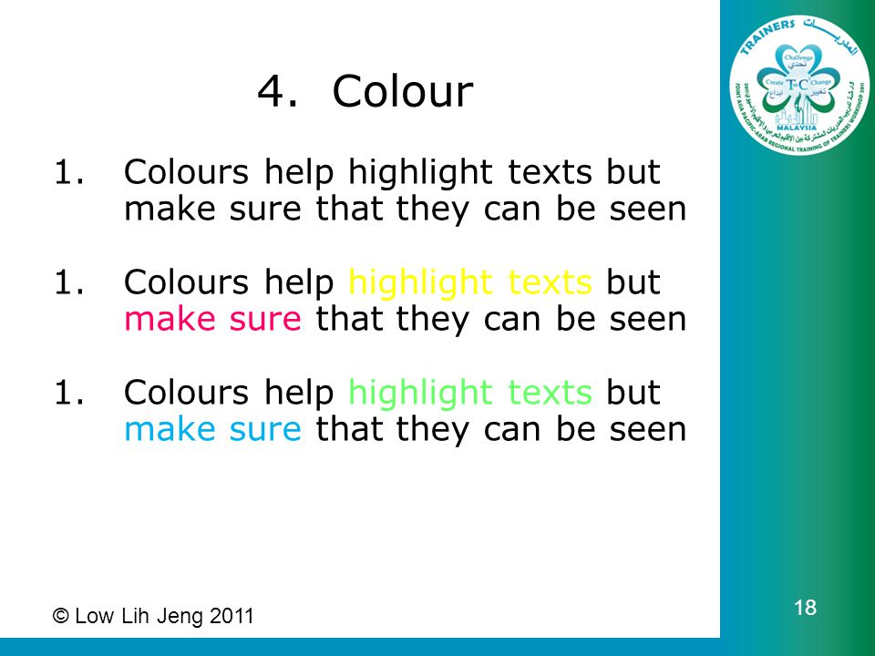4. Colour 1.Colours help highlight texts but make sure that they can be seen 1.Colours help highlight texts but make sure that they can be seen 1.Colo