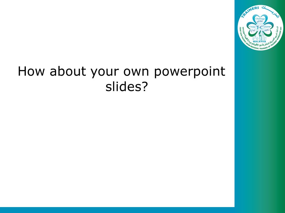 How about your own powerpoint slides