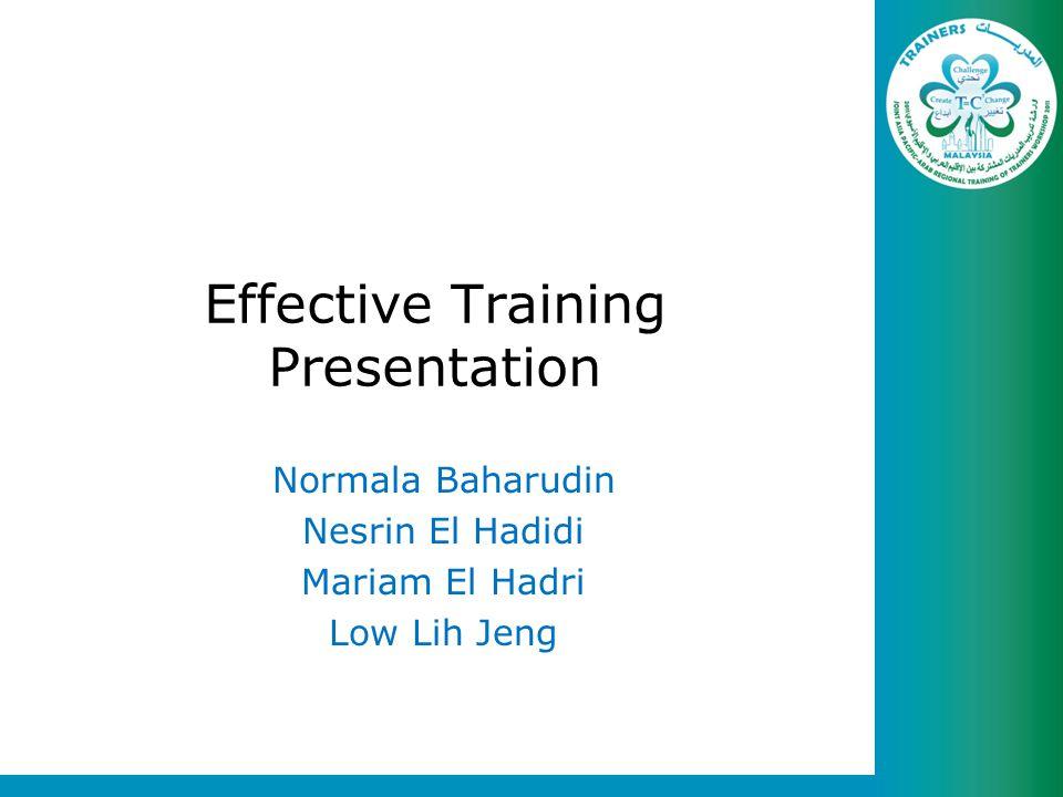 Effective Training Presentation Normala Baharudin Nesrin El Hadidi Mariam El Hadri Low Lih Jeng